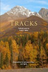 Tracks – Alaska Trailside Verse: Ruminations for Tent-Bound Days and Nights